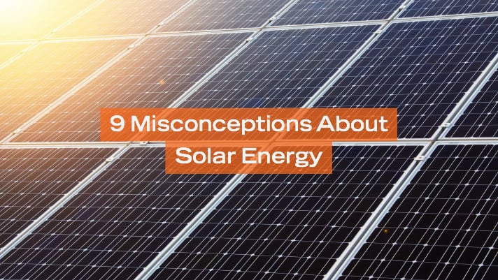 9 Misconceptions of Solar Energy